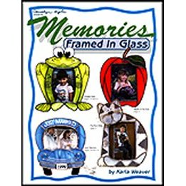 MEMORIES FRAMED IN GLASS by Karla Weaver