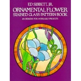 ORNAMENTAL FLOWER STAINED GLASS PATTERN BOOK by Ed Sibbett