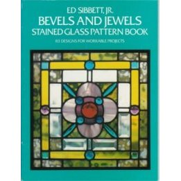 BEVELS AND JEWELS STAINED GLASS PATTERN BOOK by Ed Sibbet, Jr.