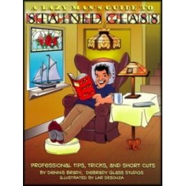 A LAZY MAN'S GUIDE TO STAINED GLASS by Dennis Brady