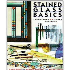 STAINED GLASS BASICS by Chris Rich, Martha Mitchell & Rachel War