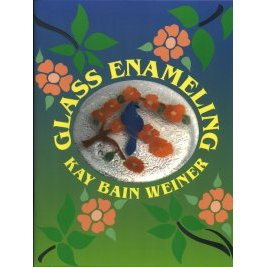 GLASS ENAMELING by Kay Bain Weiner