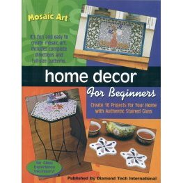 MOSAIC ART: HOME DECOR FOR BEGINNERS by Diamond Tech Intl.